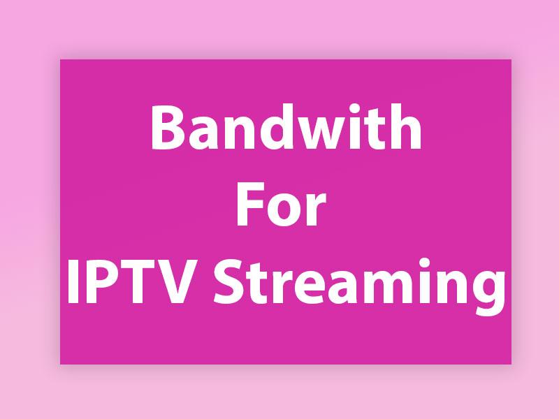 Bandwidth iptv streaming